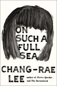 """""""On Such a Full Sea,"""" Chang-rae Lee, Riverhead Books"""